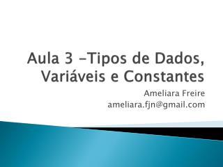 Aula 3 -Tipos de Dados, Variáveis e Constantes