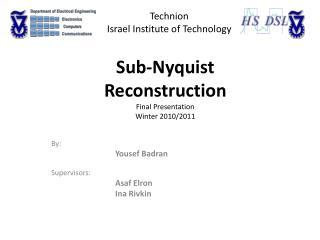 Sub- Nyquist Reconstruction Final Presentation Winter 2010/2011