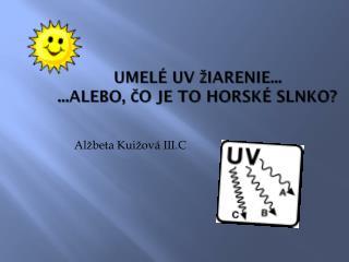 Umelé UV žiarenie... ...alebo, čo je to horské slnko?