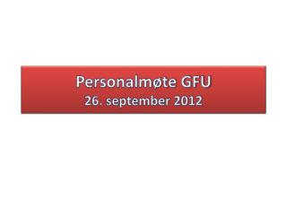 Personalmøte GFU 26. september 2012