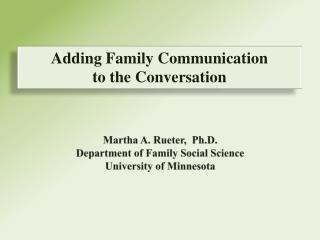 Martha A. Rueter,  Ph.D. Department of Family Social Science University of Minnesota
