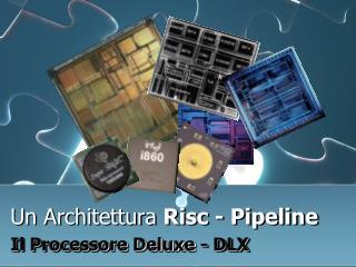 Un Architettura  Risc - Pipeline Il Processore Deluxe - DLX
