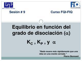Equilibrio  en función  del grado de disociación ( ) K C  , K P  , y   