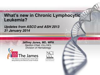 What's new in Chronic Lymphocytic Leukemia? Updates from ASCO and ASH 2013 31 January 2014