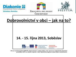 Dobrovolnictví v obci – jak na to? 14. - 15. října 2013, Soběslav