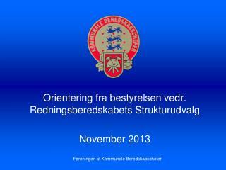 Orientering fra bestyrelsen vedr. Redningsberedskabets Strukturudvalg November 2013