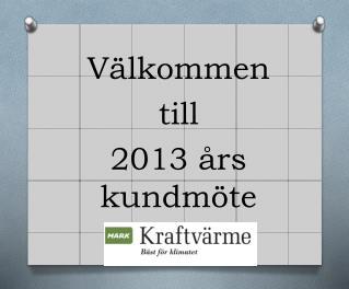 Välkommen  till  2013 års kundmöte