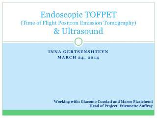 Endoscopic TOFPET  (Time of Flight Positron Emission Tomography) & Ultrasound