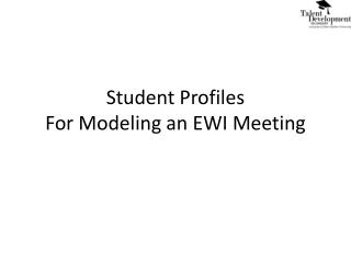 Student Profiles For Modeling an EWI Meeting