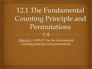 12.1 The Fundamental Counting Principle and Permutations