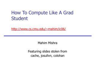 How To Compute Like A Grad Student cs.cmu/~mahim/ic06/