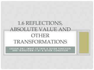 1.6 Reflections, Absolute Value and other transformations