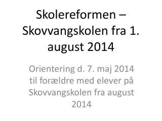 Skolereformen – Skovvangskolen fra 1. august 2014
