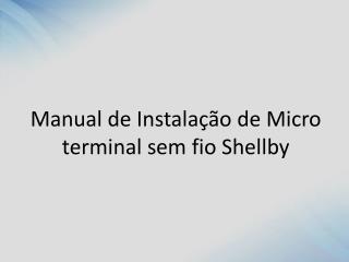 Manual de Instalação de Micro terminal sem fio Shellby
