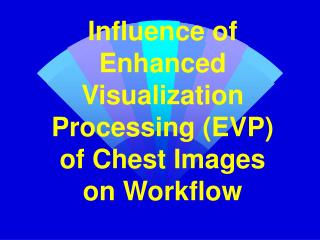 Influence of Enhanced Visualization Processing (EVP)  of Chest Images  on Workflow