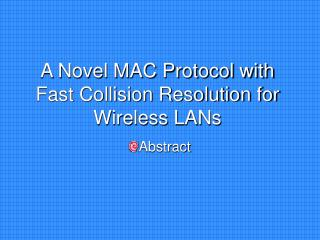 A Novel MAC Protocol with Fast Collision Resolution for Wireless LANs