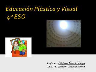 Educaci�n Pl�stica y Visual  4� ESO