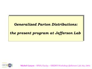 Michel Gar�on  � SPhN/Saclay � SIR2005 Workshop (Jefferson Lab , May 2005)