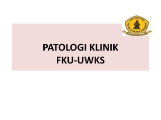 PATOLOGI KLINIK FKU-UWKS