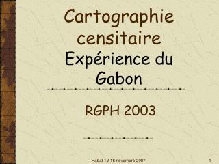 Cartographie censitaire Exp rience du Gabon   RGPH 2003