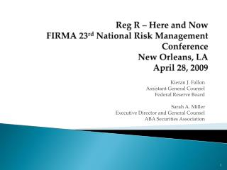 Reg R   Here and Now FIRMA 23rd National Risk Management Conference New Orleans, LA April 28, 2009