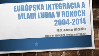 Európska integrácia a mladí ľudia v rokoch 2004-2014