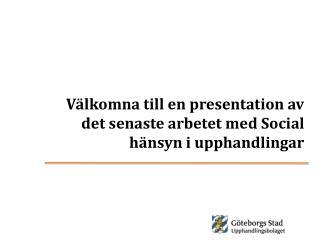 V�lkomna till en presentation av  det  senaste arbetet med Social h�nsyn i upphandlingar