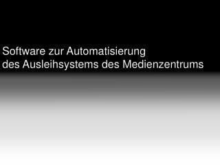 Software zur Automatisierung des Ausleihsystems des Medienzentrums