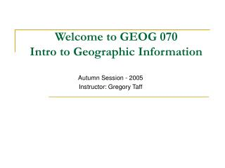 Welcome to GEOG 070 Intro to Geographic Information