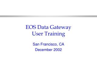 EOS Data Gateway                   User Training