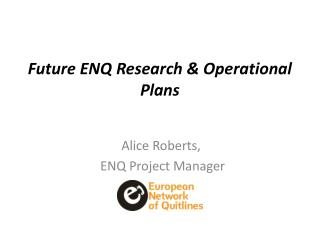 Future ENQ Research & Operational Plans