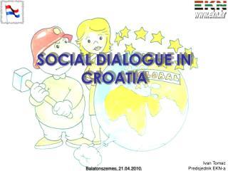 SOCIAL DIALOGUE  IN CROATIA