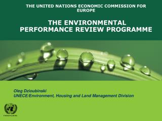 THE UNITED NATIONS ECONOMIC COMMISSION FOR EUROPE  THE ENVIRONMENTAL PERFORMANCE REVIEW PROGRAMME