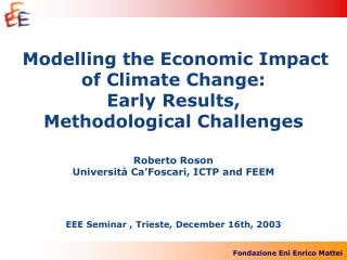Modelling the Economic Impact  of Climate Change: Early Results,  Methodological Challenges