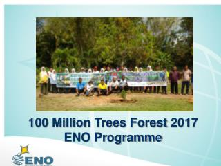 100 Million Trees Forest 2017 ENO Programme