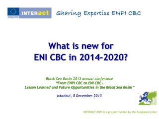 "Black Sea Basin 2013 annual conference "" From ENPI CBC to ENI CBC –"