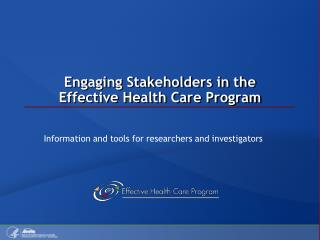 Engaging Stakeholders in the  Effective Health Care Program