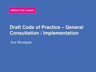 Draft Code of Practice – General Consultation / Implementation