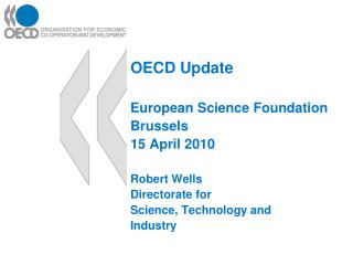 OECD Update European Science Foundation Brussels 15 April 2010 Robert Wells Directorate for