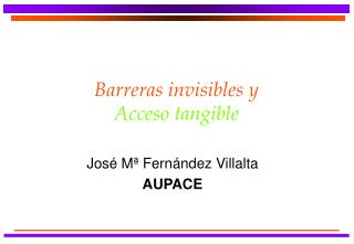 Barreras invisibles y Acceso tangible