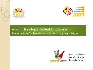 Análisis Topología De Red Empresarial Federación Colombiana de Municipios - FCM