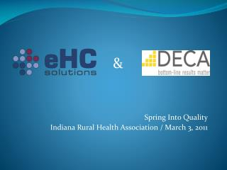 Spring Into Quality Indiana Rural Health Association / March 3, 2011