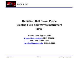 Radiation Belt Storm Probe Electric Field and Waves Instrument (EFW) PI: Prof. John Wygant, UMN
