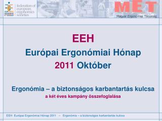EEH Eu rópai Ergonómiai Hónap 2011  O k t ó ber  Ergon ómia  –  a biztonságos karbantartás kulcsa