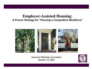 "Employer-Assisted Housing:  A Proven Strategy  for ""Housing a Competitive Workforce"""
