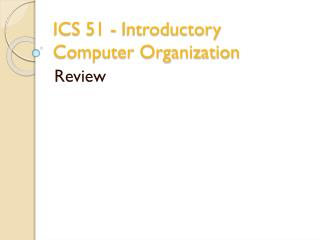 ICS 51 - Introductory Computer Organization