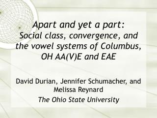 David Durian, Jennifer Schumacher, and Melissa Reynard The Ohio State University