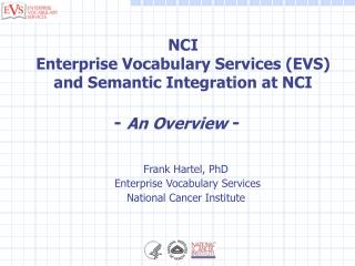 Frank Hartel, PhD Enterprise Vocabulary Services National Cancer Institute
