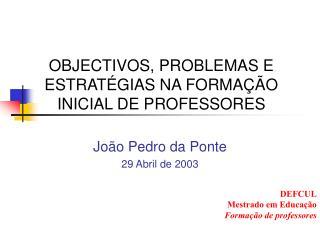 OBJECTIVOS, PROBLEMAS E ESTRAT GIAS NA FORMA  O INICIAL DE PROFESSORES