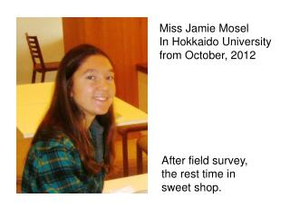 Miss Jamie Mosel In Hokkaido University from October, 2012